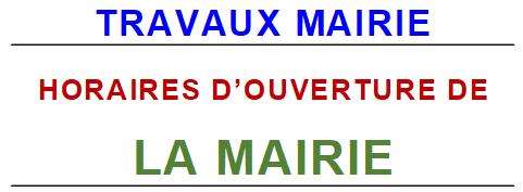 HORAIRES D'OUVERTURE DE  LA MAIRIE ET TRAVAUX